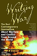 Writing War The Best Contemporary Journalism about Warfare & Conflict from Around the World