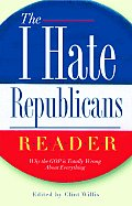 I Hate Republicans Reader Why the GOP Is Totally Wrong about Everything