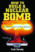 How to Build a Nuclear Bomb & Other Weapons of Mass Destruction