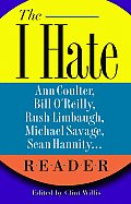 I Hate Ann Coulter Bill OReilly Rush Limbaugh Michael Savage Sean Hannity Reader The Hideous Truth about Americas Ugliest Conservatives