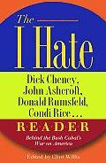 I Hate Dick Cheney John Ashcroft Donald Rumsfeld Condi Rice Reader Behind the Bush Cabals War on America