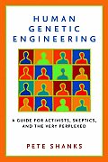 Human Genetic Engineering: A Guide for Activists, Skeptics, and the Very Perplexed