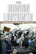 The Iranian Labyrinth: Journeys Through Theocratic Iran and Its Furies