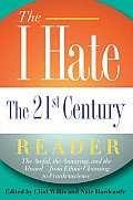 I Hate the 21st Century Reader The Awful the Annoying & the Absurd From Ethnic Cleansing to Frankenscience