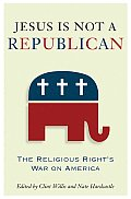 Jesus Is Not a Republican The Religious Rights War on America