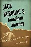 Jack Kerouacs American Journey The Real Life Odyssey of on the Road