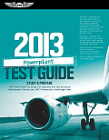 Powerplant Test Guide 2013 Study & Prepare The Fast Track to Study for & Pass the FAA Aviation Maintenance Technician AMT Powerplant Knowledge Exam