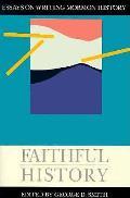 Faithful History Essays On Writing Mormo