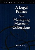 Legal Primer On Managing Museum Collections 2nd Edition