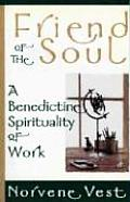 Friend of the Soul A Benedictine Spirituality of Work