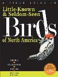 Field Guide to Little Known & Seldom Seen Birds of North America 2nd Edition