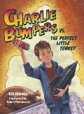 Charlie Bumpers vs the Perfect Little Turkey