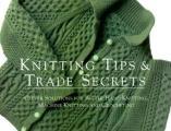 Knitting Tips & Trade Secrets Clever Solutions for Better Hand Knitting Machine Knitting & Crocheting