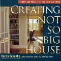 Creating the Not So Big House Insights & Ideas for the New American Home