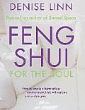 Feng Shui for the Soul How to Create a Harmonious Environment That Will Nurture & Sustain You