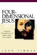 Four-Dimensional Jesus: Seeing Jesus Through the Eyes of Matthew, Mark, Luke, and John