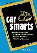 Car Smarts An Easy To Use Guide to Understanding Your Car & Communicating with Your Mechanic