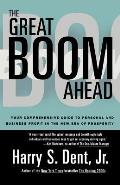 Great Boom Ahead: Your Guide to Personal & Business Profit in the New Era of Prosperity