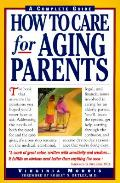 How To Care For Aging Parents 1st Edition