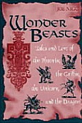 Wonder Beasts Tales & Lore of the Phoenix the Griffin the Unicorn & the Dragon
