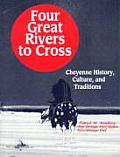 Four Great Rivers to Cross: Cheyenne History, Culture, and Traditions