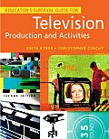 Educators Survival Guide for Television Production & Activities Second Edition