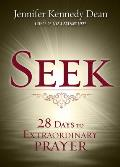 Seek: 28 Days to Extraordinary Prayer
