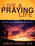 Live a Praying Life Open Your Life to Gods Power & Provision