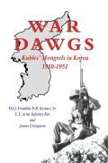 War Dawgs Kulbes Mongrels in Korea 1950 1951