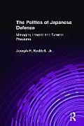 The Politics of Japanese Defense: Managing Internal and External Pressures: Managing Internal and External Pressures