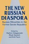 The New Russian Diaspora: Russian Minorities in the Former Soviet Republics: Russian Minorities in the Former Soviet Republics