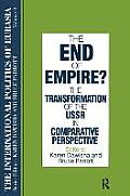 End of Empire The Transformation of the USSR in Comparative Perspective