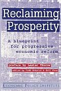 Reclaiming Prosperity: Blueprint for Progressive Economic Policy: Blueprint for Progressive Economic Policy