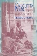 Calcutta Poor: Inquiry into the Intractability of Poverty: Inquiry into the Intractability of Poverty