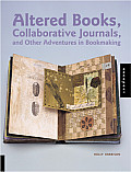 Altered Books Collaborative Journals & Other Adventures in Bookmaking