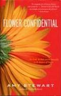 Flower Confidential The Good the Bad & the Beautiful in the Business of Flowers