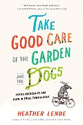 Take Good Care of the Garden & the Dogs