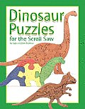 Dinosaur Puzzles for the Scroll Saw 30 Amazing Patterns for Kids of All Ages