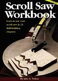 Scroll Saw Workbook Learn to Use Your Scroll Saw in 25 Skill Building Chapters