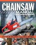 Chainsaw Manual for Homeowners Learn to Safely Use Your Saw to Trim Trees Cut Firewood & Fell Trees