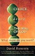 Choice Desire & the Will of God What More Do You Want