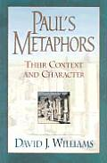 Pauls Metaphors Their Context & Character