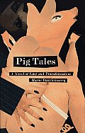 Pig Tales A Novel of Lust & Transformation