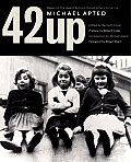 42 Up Give Me the Child Until He Is Seven & I Will Show You the Man A Book Based on Michael Apteds Award Winning Docume