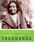 Man Who Refused Heaven The Humor of Paramhansa Yogananda