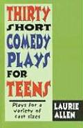 Thirty Short Comedy Plays for Teens Plays for a Variety of Cast Sizes