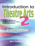 Introduction to Theatre Arts 2 Student Handbook An Action Handbook for Middle Grade & High School Students & Teachers