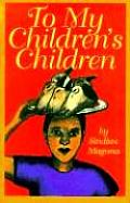 To My Childrens Children