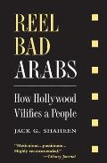 Reel Bad Arabs How Hollywood Vilifies a People