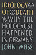 Ideology Of Death Why The Holocaust Happ